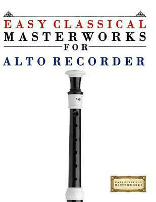 Easy Classical Masterworks for Alto Recorder: Music of Bach, Beethoven, Brahms,