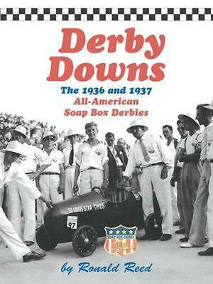 Derby Downs: The 1936 and 1937 All-American Soap Box Derbies by Ronald Reed (Eng