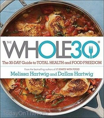 The Whole30 The 30 Day Guide to Total Health and Food Freedom by Melissa Hartwig