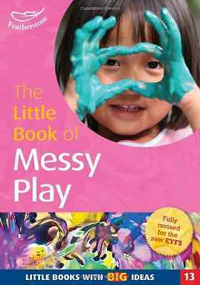 The Little Book of Messy Play: Little Books with Big Id - Paperback NEW Feathers