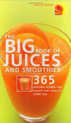 The Big Book of Juices and Smoothies: 365 Natural Blend - Paperback NEW Savona,