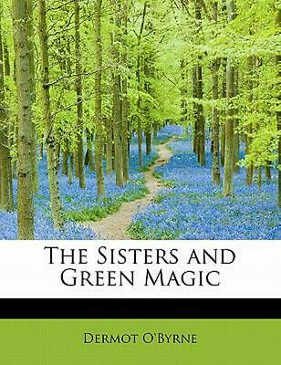The Sisters and Green Magic by Dermot O'Byrne (English) Paperback Book