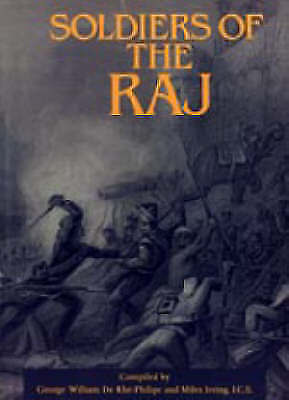 Soldiers of the Raj by Irving Miles, George William De Rhe Philine...