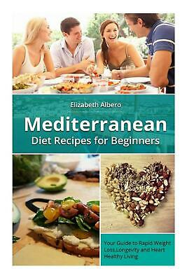 Mediterranean Diet Recipes for Beginners: Your Guide to Rapid Weight Loss and He