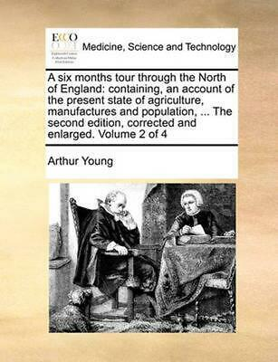 A Six Months Tour Through the North of England: Containing, an Account of the Pr