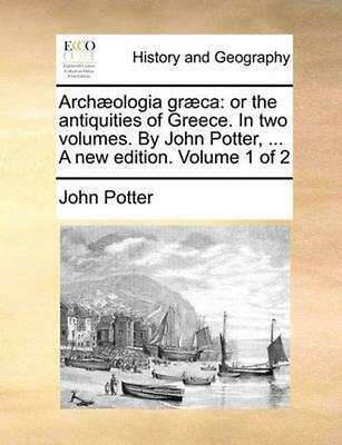 Archaeologia Graeca: Or the Antiquities of Greece. in Two Volumes. by John Potte