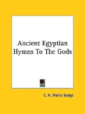NEW - Ancient Egyptian Hymns To The Gods by Budge, E. A. Wallis