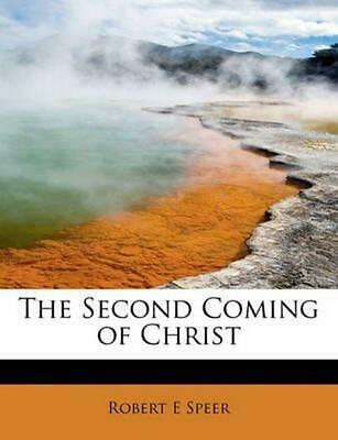 The Second Coming of Christ by Robert Elliott Speer (English) Paperback Book Fre
