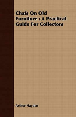 Chats on Old Furniture: A Practical Guide for Collectors by Arthur Hayden (Engli