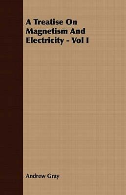 A Treatise on Magnetism and Electricity - Vol I by Andrew Gray (English) Paperba