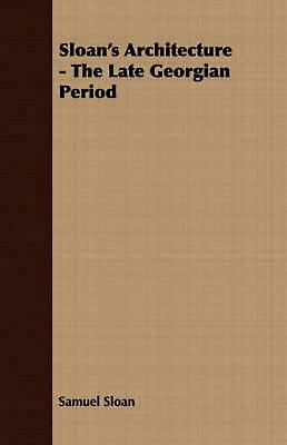 Sloan's Architecture - The Late Georgian Period by Samuel Sloan (English) Paperb