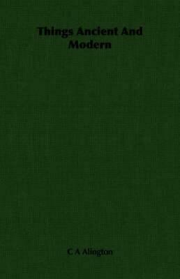 Things Ancient and Modern by C.A. Alington (English) Paperback Book