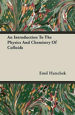 An Introduction to the Physics and Chemistry of Colloids by Emil Hatschek (Engli
