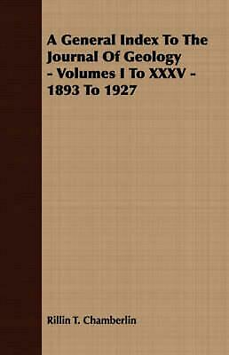 A General Index to the Journal of Geology - Volumes I to XXXV - 1893 to 1927 by