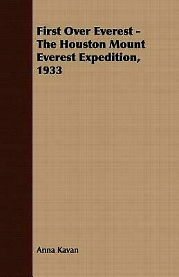 First Over Everest -The Houston Mount Everest Expedition, 1933 by Anna Kavan (En