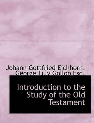Introduction to the Study of the Old Testament by Johann Gottfri Eichhorn (Engli