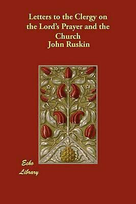 Letters to the Clergy on the Lord's Prayer and the Church by John Ruskin (Englis