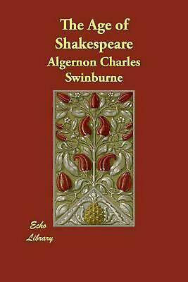 NEW The Age of Shakespeare by Algernon Charles Swinburne Paperback Book (English