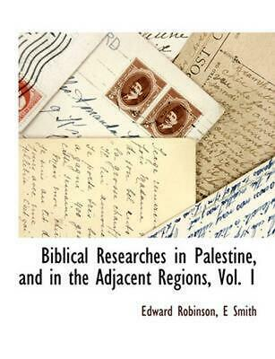 Biblical Researches in Palestine, and in the Adjacent Region by Edward Robinson