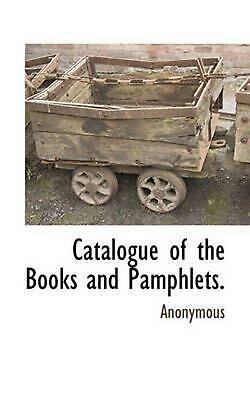 Catalogue of the Books and Pamphlets. by Anonymous Paperback Book (English)