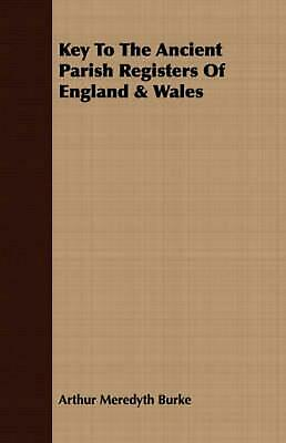 Key to the Ancient Parish Registers of England & Wales by Arthur Meredyth Burke