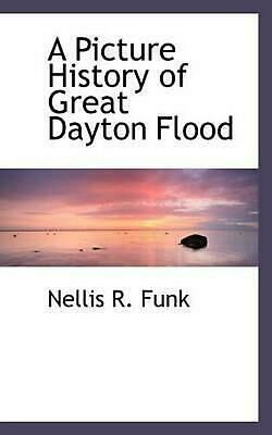Picture History of Great Dayton Flood by Nellis R. Funk (English) Paperback Book
