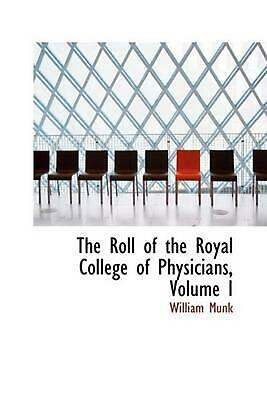 The Roll of the Royal College of Physicians, Volume I by William Munk (English)