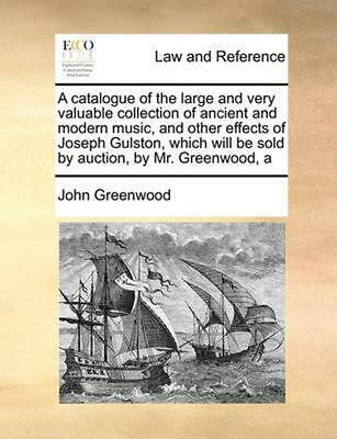 Catalogue of the Large and Very Valuable Collection of Ancie by John Greenwood P