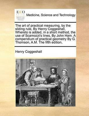 Art of Practical Measuring, by the Sliding Rule, by Henry Coggeshall, Whereto Is
