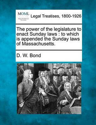 The Power of the Legislature to Enact Sunday Laws : to Which Is Appended the Sun
