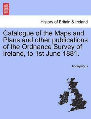 Catalogue of the Maps and Plans and Other Publications of the Ordnance Survey of
