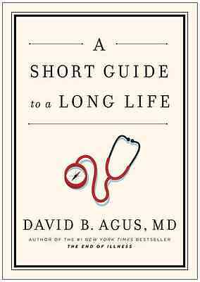 A Short Guide to a Long Life - Hardcover NEW Agus, David B. 2014-01-30