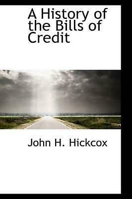 NEW A History of the Bills of Credit by John H. Hickcox Paperback Book (English)