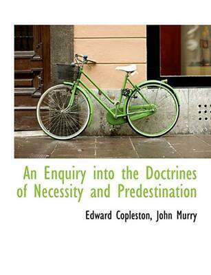 An Enquiry Into the Doctrines of Necessity and Predestination by Edward Mrs Copl