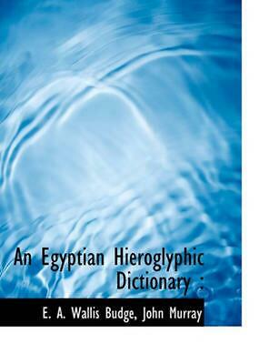 An Egyptian Hieroglyphic Dictionary by E.A. Wallis Budge (English) Paperback Boo