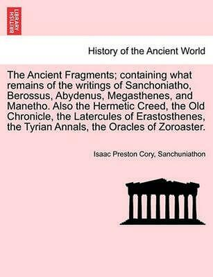 The Ancient Fragments; Containing What Remains of the Writings of Sanchoniatho,