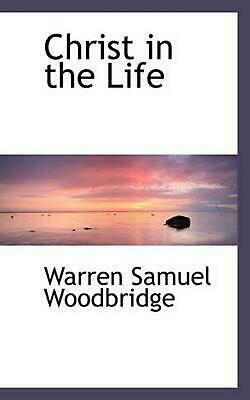 NEW Christ in the Life by Warren Samuel Woodbridge Paperback Book (English) Free