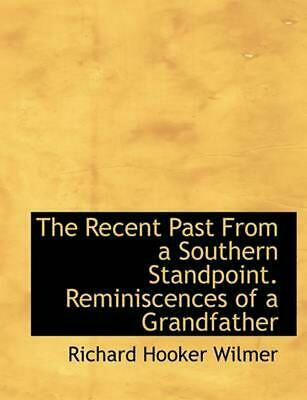 Recent Past From a Southern Standpoint. Reminiscences of a G by Richard Hooker W