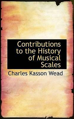 Contributions to the History of Musical Scales by Charles Kasson Wead (English)