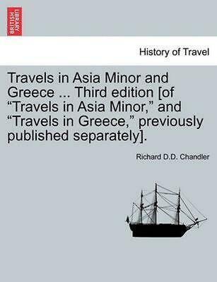 Travels in Asia Minor and Greece ... Third Edition [Of Travels in Asia Minor, an