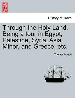 Through the Holy Land. Being a Tour in Egypt, Palestine, Syria, Asia Minor, and