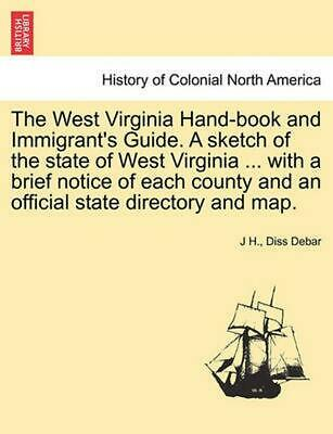 The West Virginia Hand-Book and Immigrant's Guide. a Sketch of the State of West
