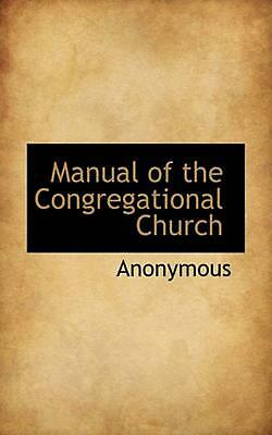 Manual of the Congregational Church by . Anonymous Paperback Book (English)