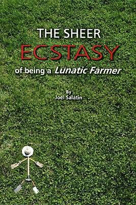 The Sheer Ecstasy of Being a Lunatic Farmer by Joel Salatin (English) Paperback
