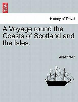 Voyage Round the Coasts of Scotland and the Isles. Vol. Ii by James Wilson (Engl