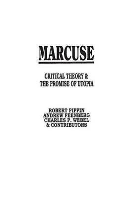 Marcuse: Critical Theory and the Promise of Utopia by Robert B. Pippin (English)