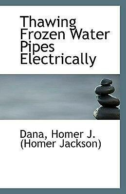 Thawing Frozen Water Pipes Electrically by Homer J. (English) Paperback Book Fre