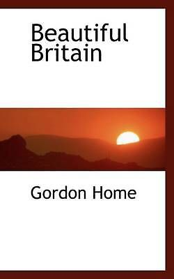 NEW Beautiful Britain by Gordon Home Paperback Book (English) Free Shipping