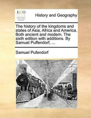 The History of the Kingdoms and States of Asia, Africa and America. Both Ancient