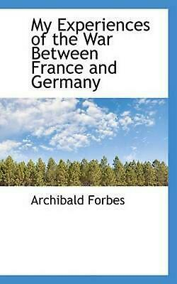 My Experiences of the War Between France and Germany by Archibald Forbes (Englis